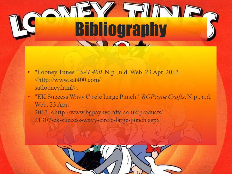 Bibliography Looney Tunes. SAT 400. N.p., n.d. Web. 23 Apr. 2013. <http://www.sat400.com/ satlooney.html>.