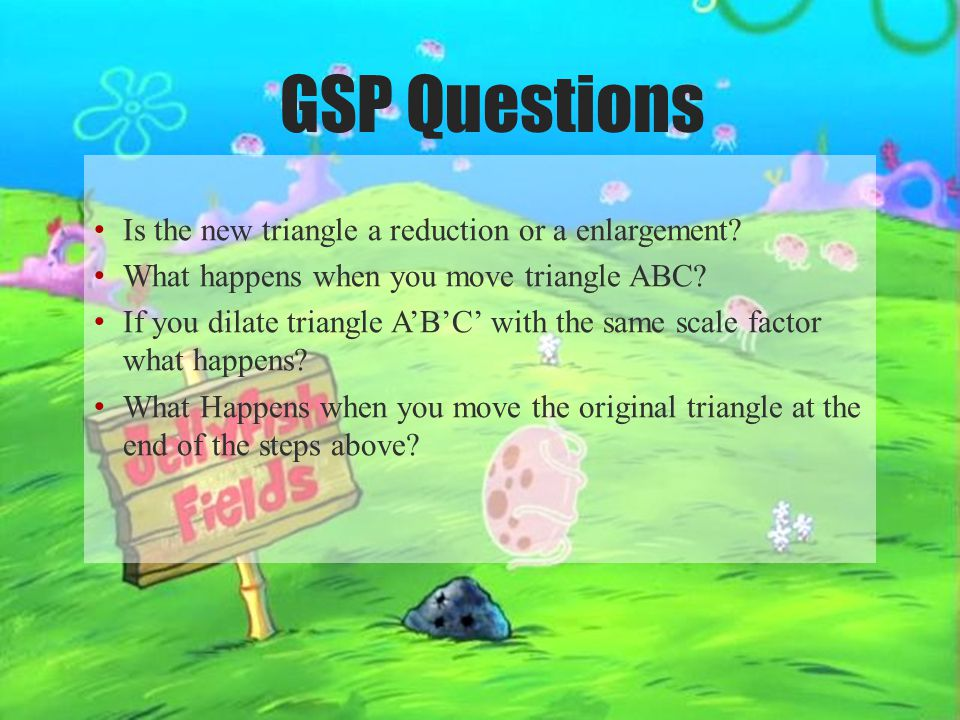 GSP Questions Is the new triangle a reduction or a enlargement