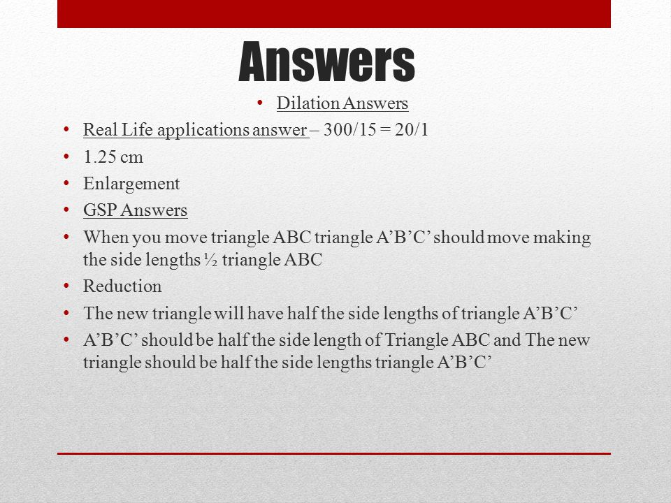 Answers Dilation Answers Real Life applications answer – 300/15 = 20/1