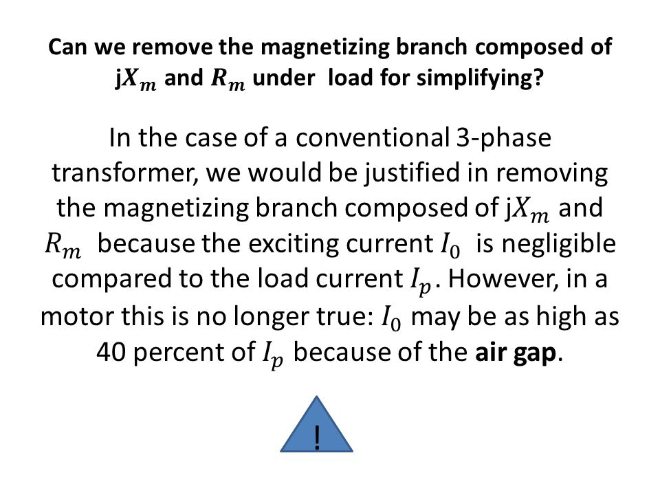 Can we remove the magnetizing branch composed of j 𝑿 𝒎 and 𝑹 𝒎 under load for simplifying