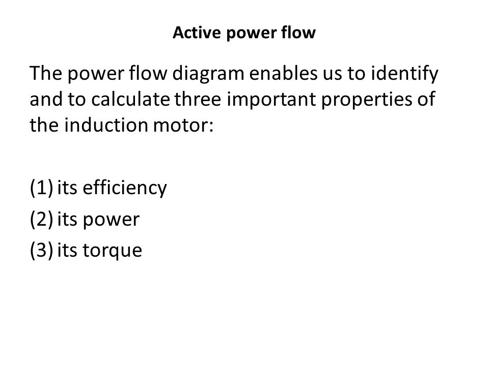 Active power flow The power flow diagram enables us to identify and to calculate three important properties of the induction motor: