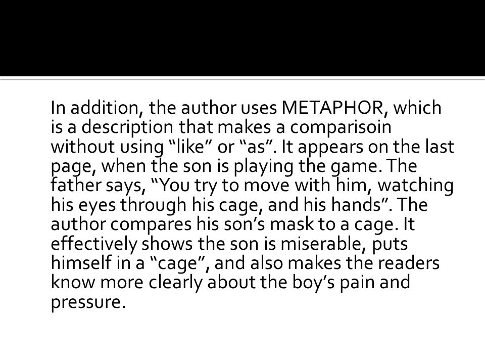 In addition, the author uses METAPHOR, which is a description that makes a comparisoin without using like or as .