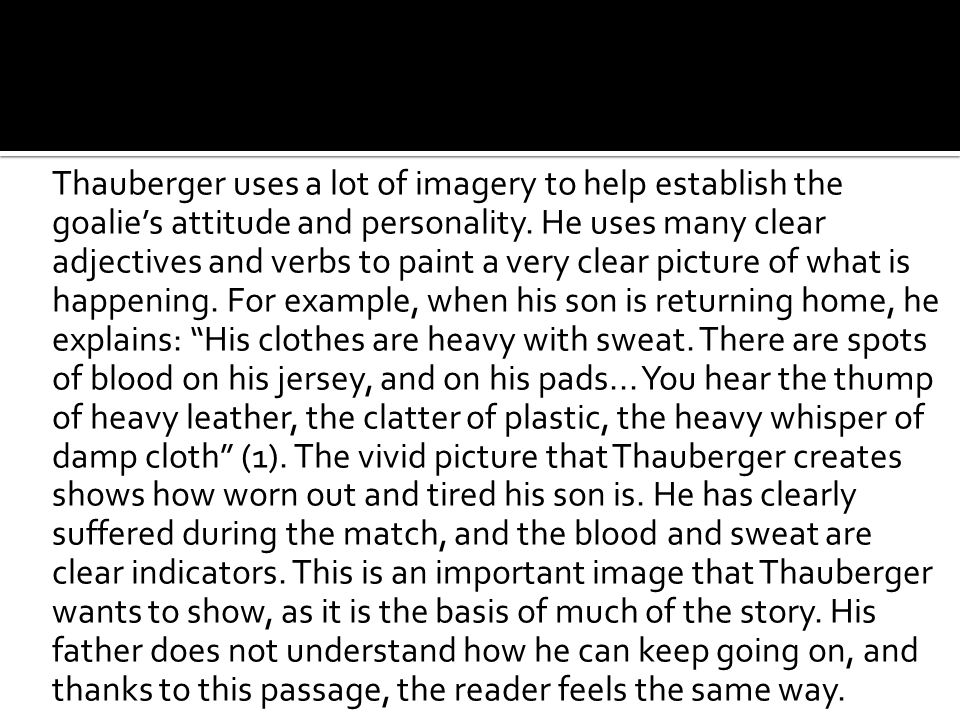 Thauberger uses a lot of imagery to help establish the goalie's attitude and personality.