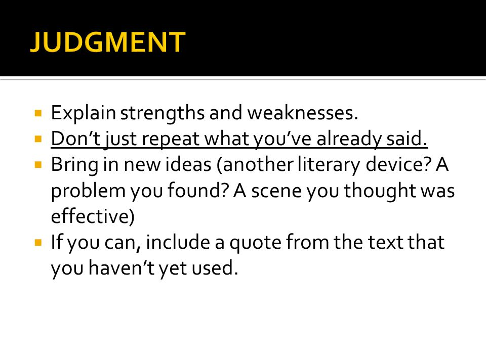 JUDGMENT Explain strengths and weaknesses.