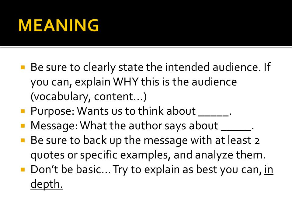 MEANING Be sure to clearly state the intended audience. If you can, explain WHY this is the audience (vocabulary, content...)