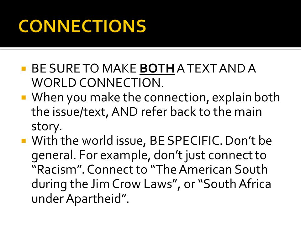 CONNECTIONS BE SURE TO MAKE BOTH A TEXT AND A WORLD CONNECTION.