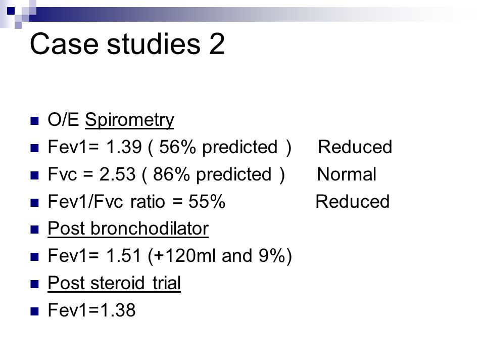 Case studies 2 O/E Spirometry Fev1= 1.39 ( 56% predicted ) Reduced