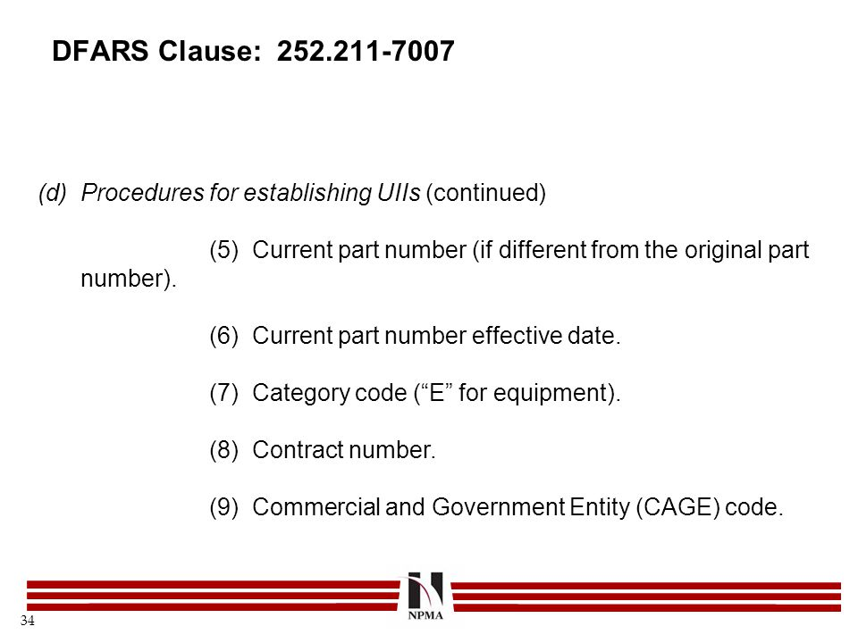 DFARS Clause: 252.211-7007 Procedures for establishing UIIs (continued) (5) Current part number (if different from the original part number).