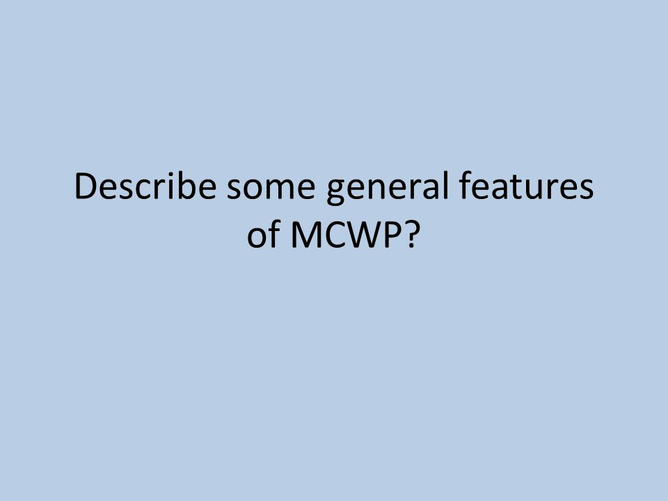 Describe some general features of MCWP