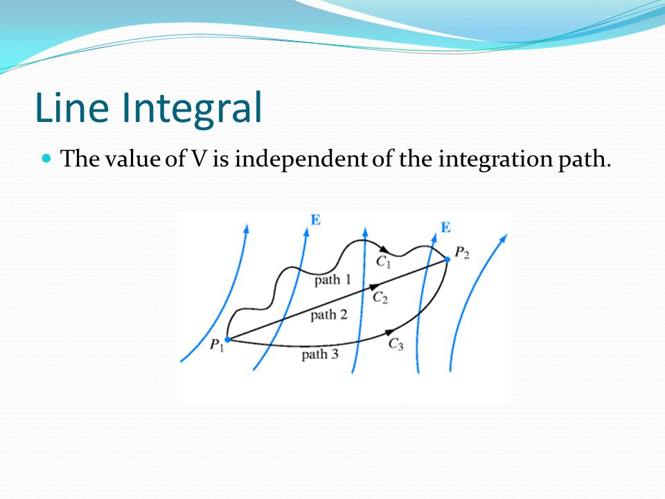 Line Integral The value of V is independent of the integration path.