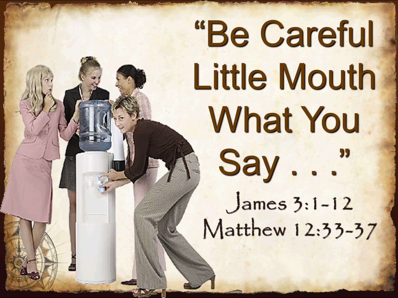 Be Careful Little Mouth What You Say . . .