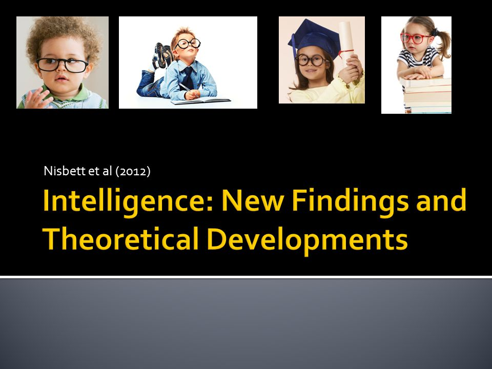 Intelligence: New Findings and Theoretical Developments