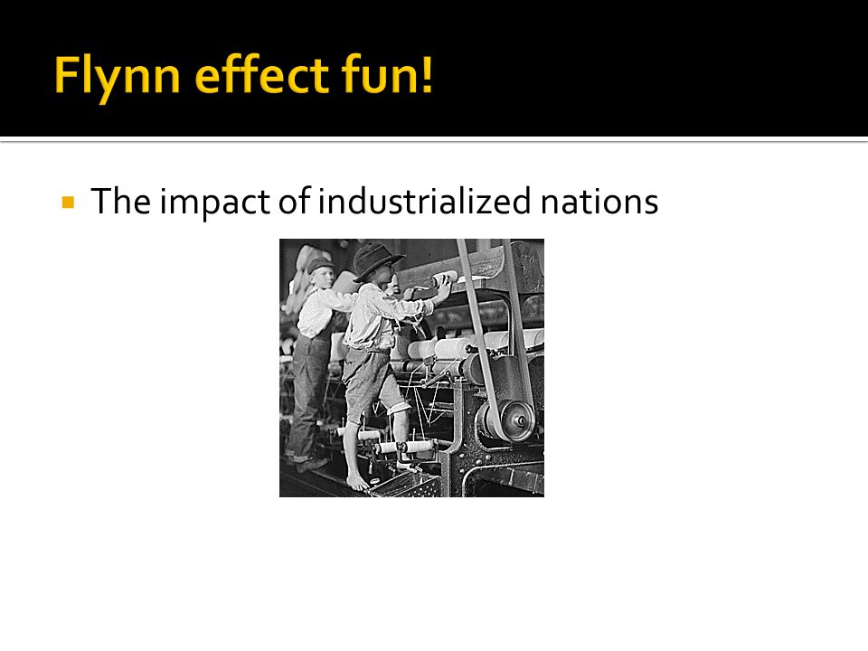 Flynn effect fun! The impact of industrialized nations