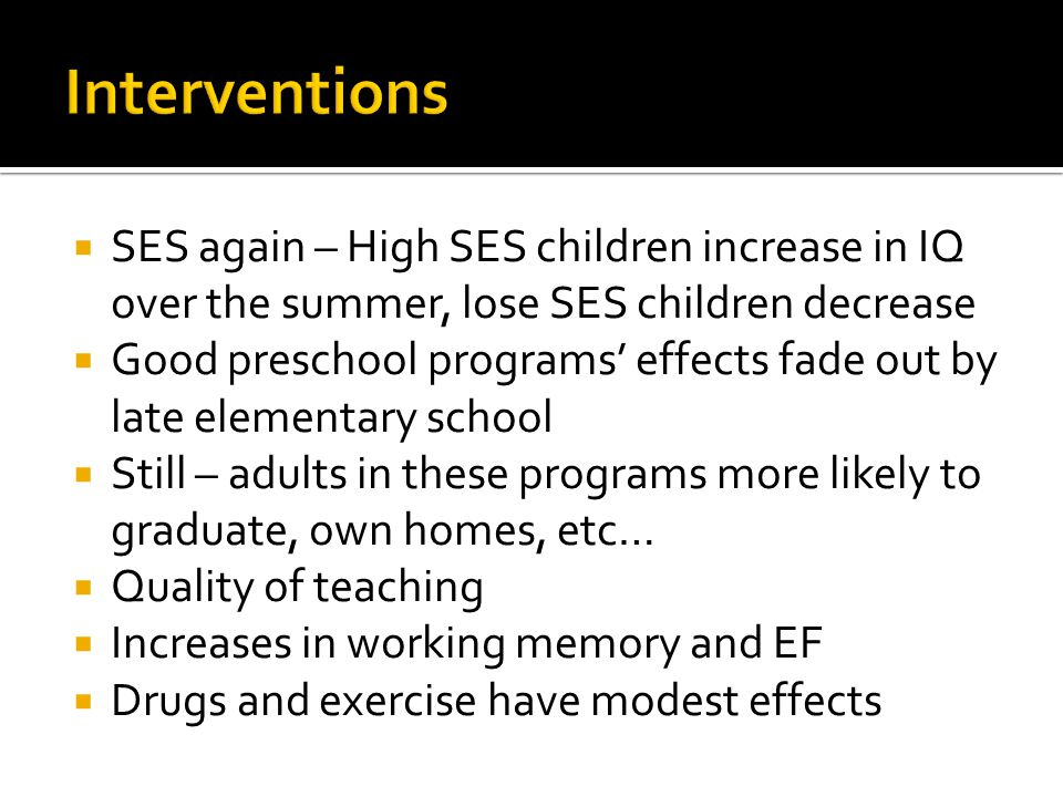Interventions SES again – High SES children increase in IQ over the summer, lose SES children decrease.