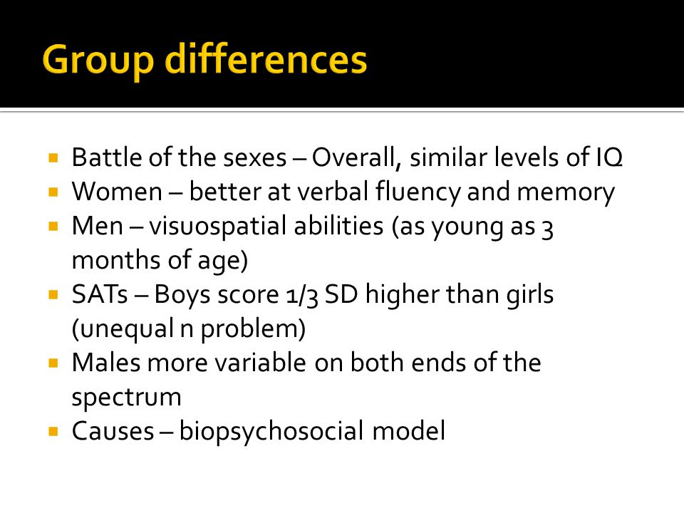 Group differences Battle of the sexes – Overall, similar levels of IQ