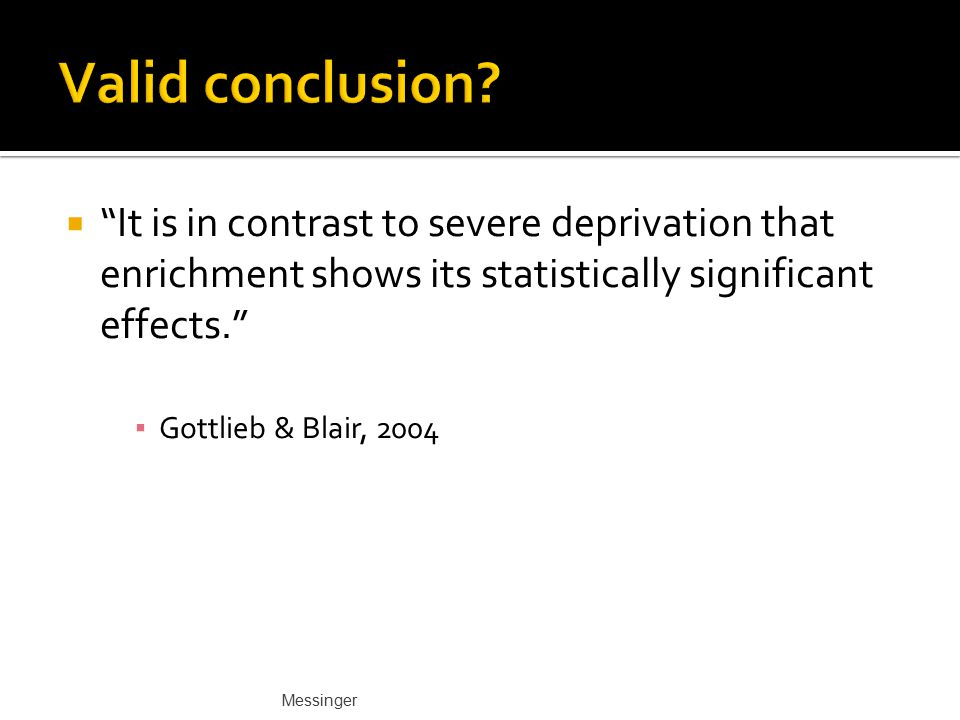 Valid conclusion It is in contrast to severe deprivation that enrichment shows its statistically significant effects.