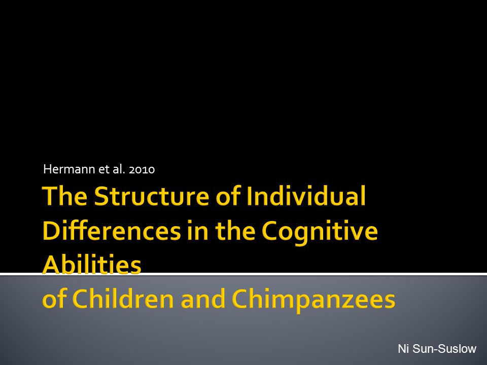 Hermann et al. 2010 The Structure of Individual Differences in the Cognitive Abilities of Children and Chimpanzees.
