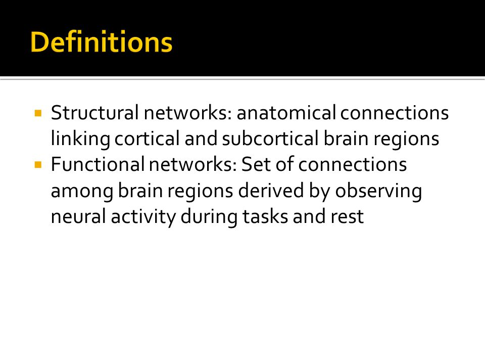 Definitions Structural networks: anatomical connections linking cortical and subcortical brain regions.