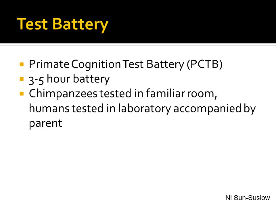 Test Battery Primate Cognition Test Battery (PCTB) 3-5 hour battery