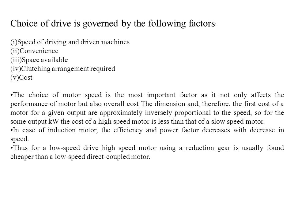 Choice of drive is governed by the following factors: