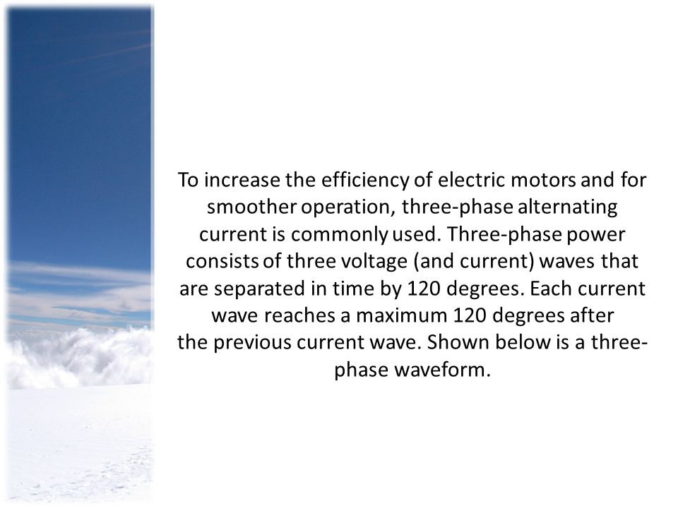 To increase the efficiency of electric motors and for smoother operation, three-phase alternating current is commonly used.