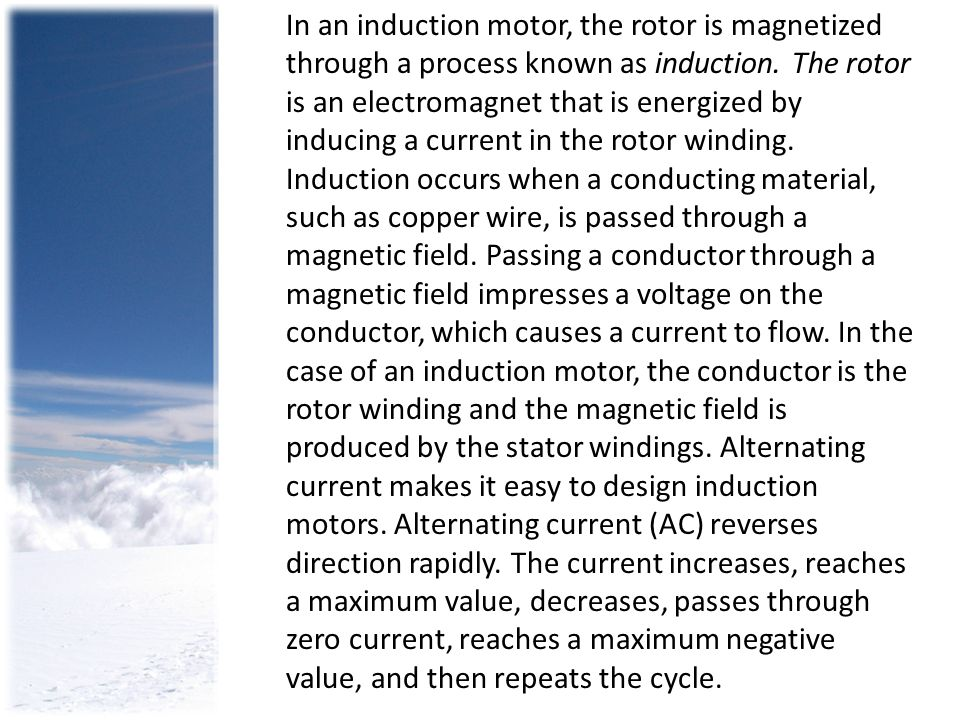 In an induction motor, the rotor is magnetized through a process known as induction.
