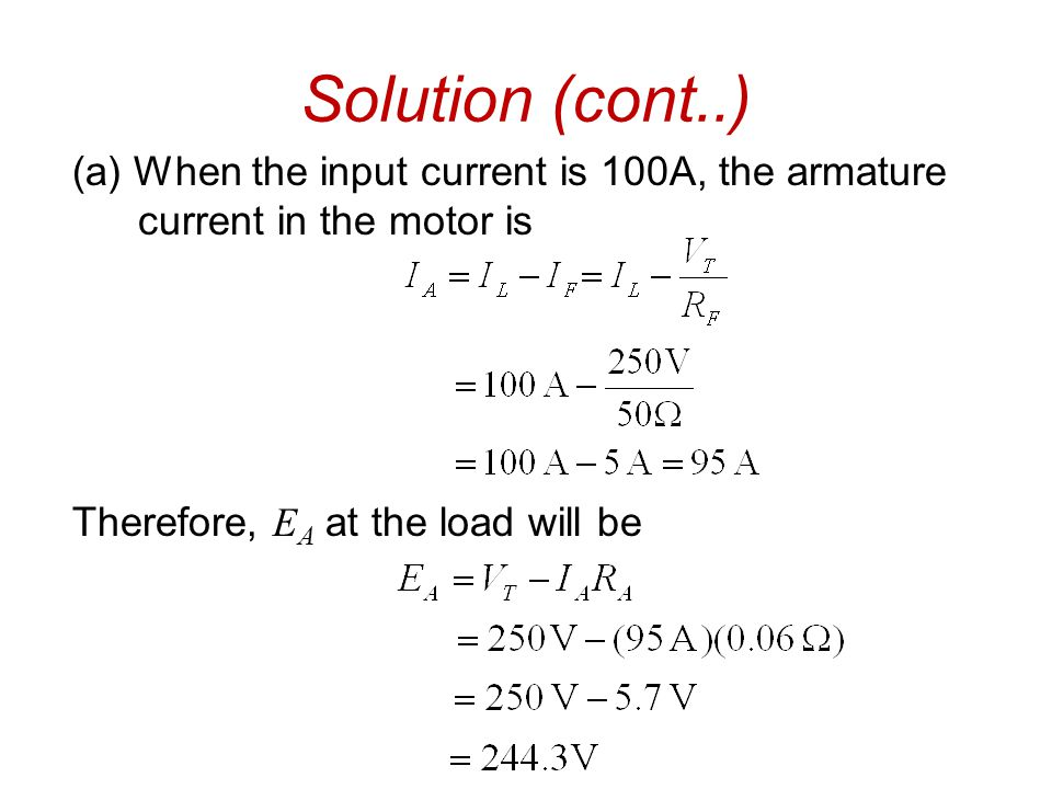 Solution (cont..) (a) When the input current is 100A, the armature current in the motor is.