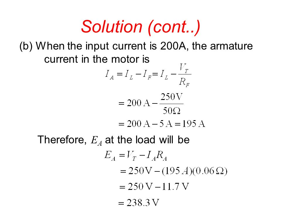 Solution (cont..) (b) When the input current is 200A, the armature current in the motor is.