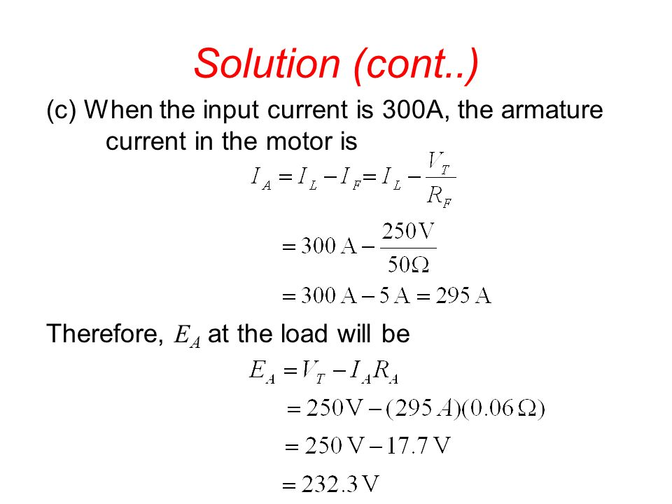 Solution (cont..) (c) When the input current is 300A, the armature current in the motor is.