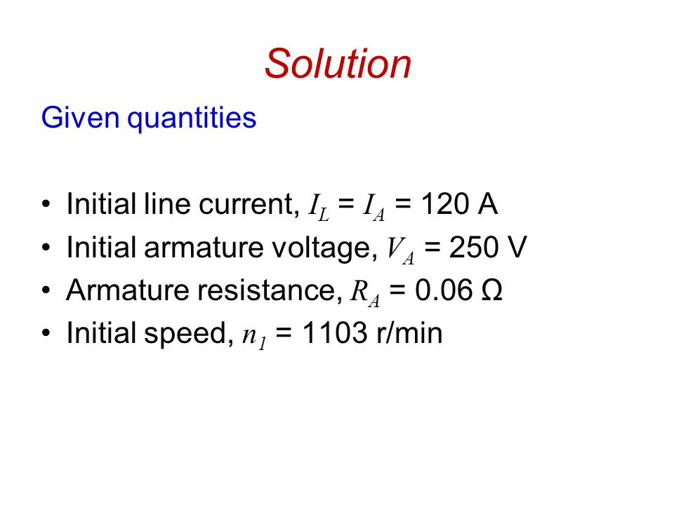 Solution Given quantities Initial line current, IL = IA = 120 A