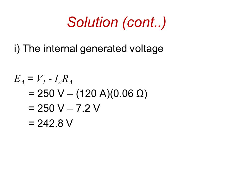 Solution (cont..) i) The internal generated voltage EA = VT - IARA