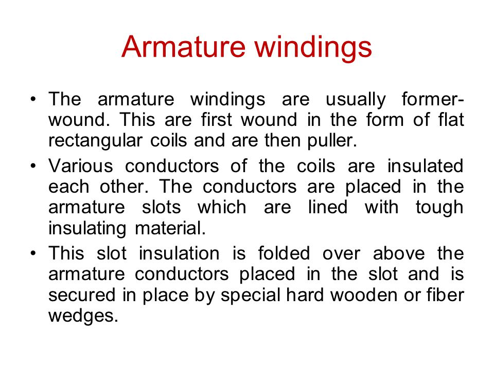 Armature windings The armature windings are usually former-wound. This are first wound in the form of flat rectangular coils and are then puller.