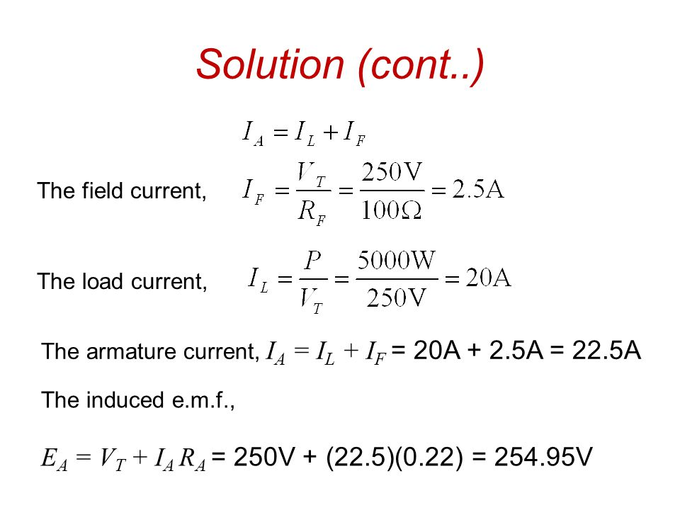 Solution (cont..) EA = VT + IA RA = 250V + (22.5)(0.22) = 254.95V