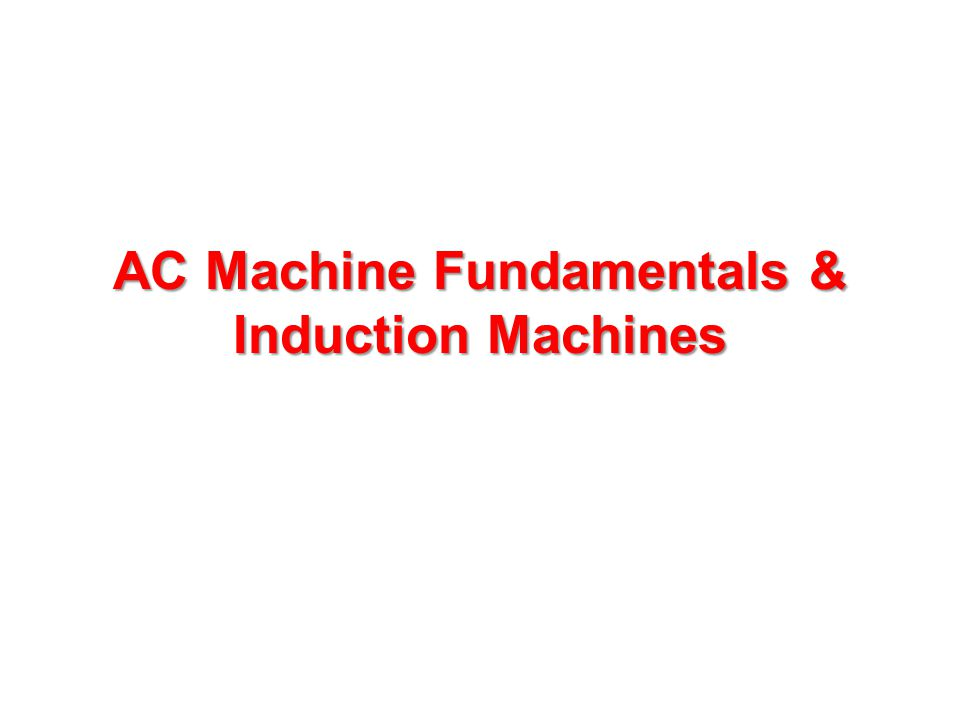 AC Machine Fundamentals & Induction Machines