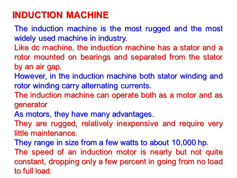 INDUCTION MACHINE The induction machine is the most rugged and the most widely used machine in industry.