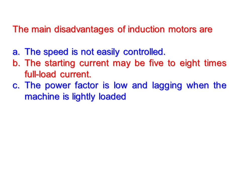 The main disadvantages of induction motors are