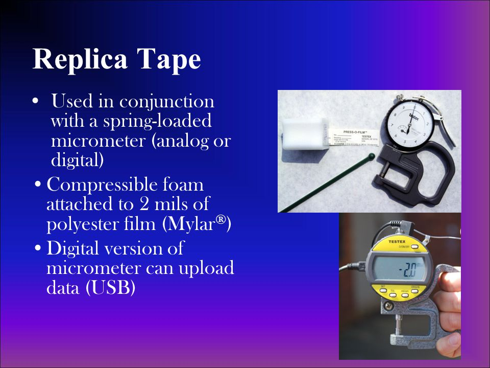 Replica Tape Used in conjunction with a spring-loaded micrometer (analog or digital)