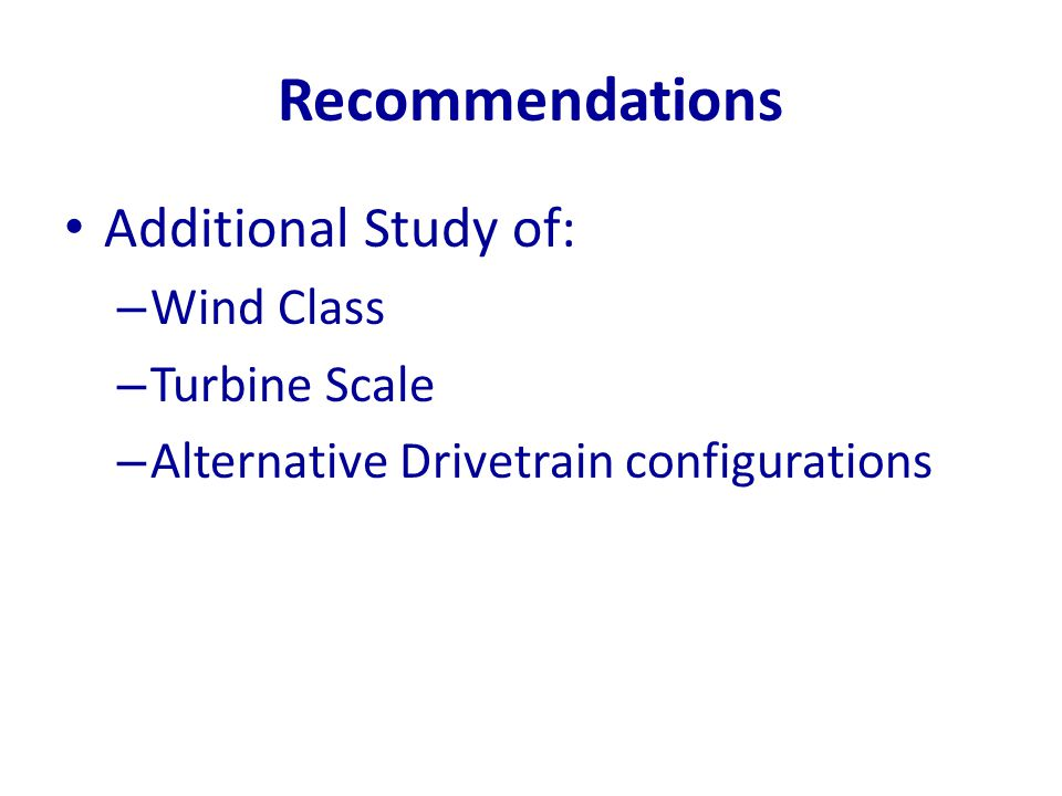 Recommendations Additional Study of: Wind Class Turbine Scale
