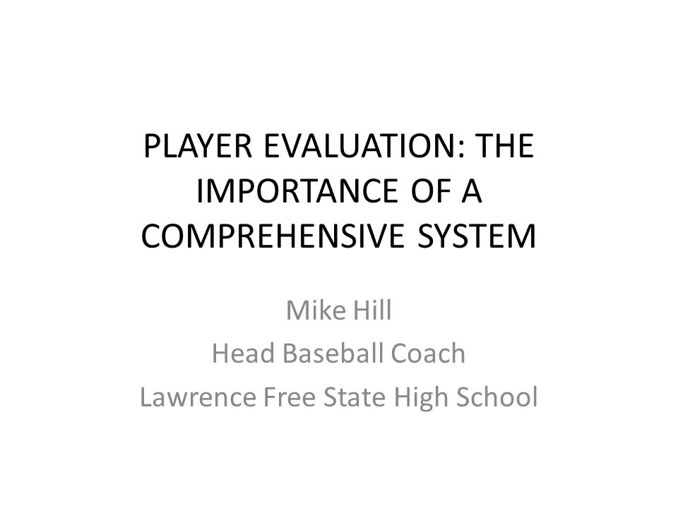 PLAYER EVALUATION: THE IMPORTANCE OF A COMPREHENSIVE SYSTEM