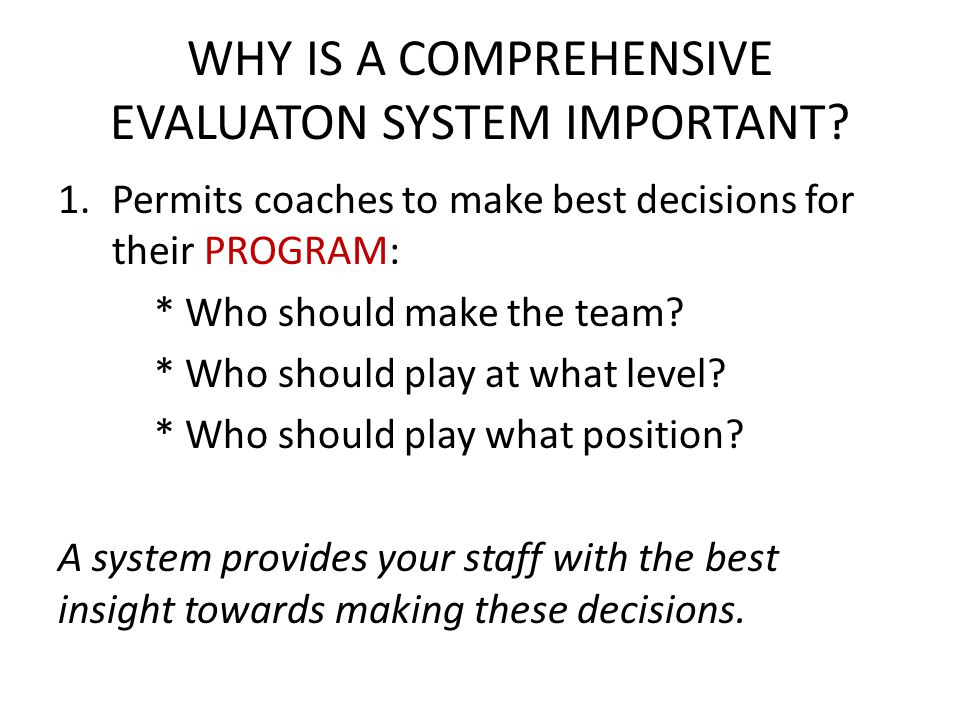 WHY IS A COMPREHENSIVE EVALUATON SYSTEM IMPORTANT