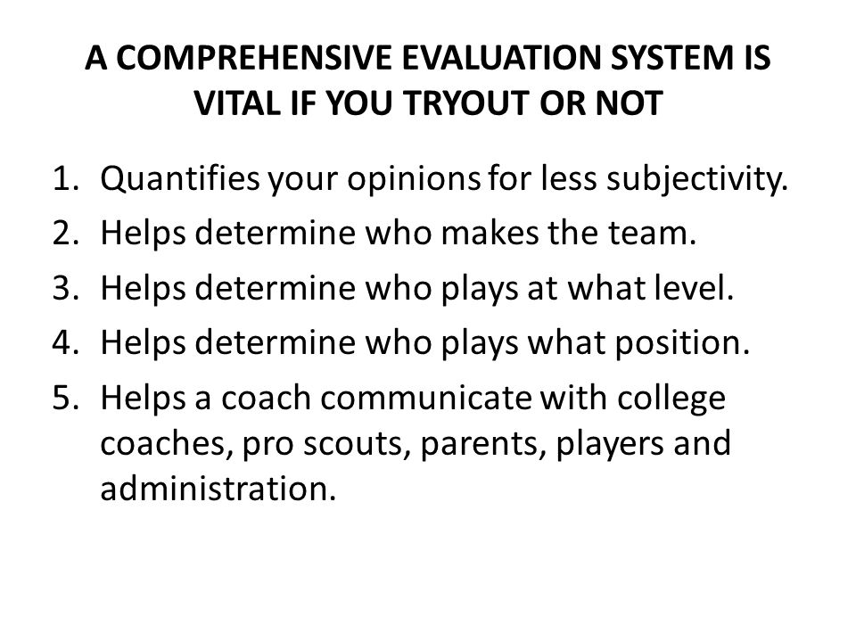 A COMPREHENSIVE EVALUATION SYSTEM IS VITAL IF YOU TRYOUT OR NOT