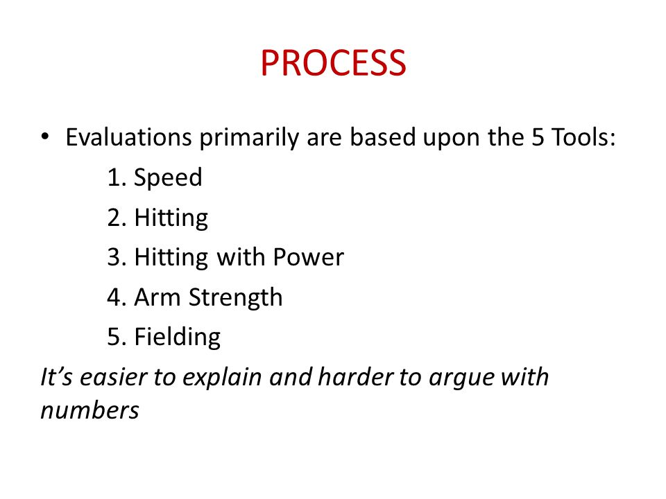 PROCESS Evaluations primarily are based upon the 5 Tools: 1. Speed