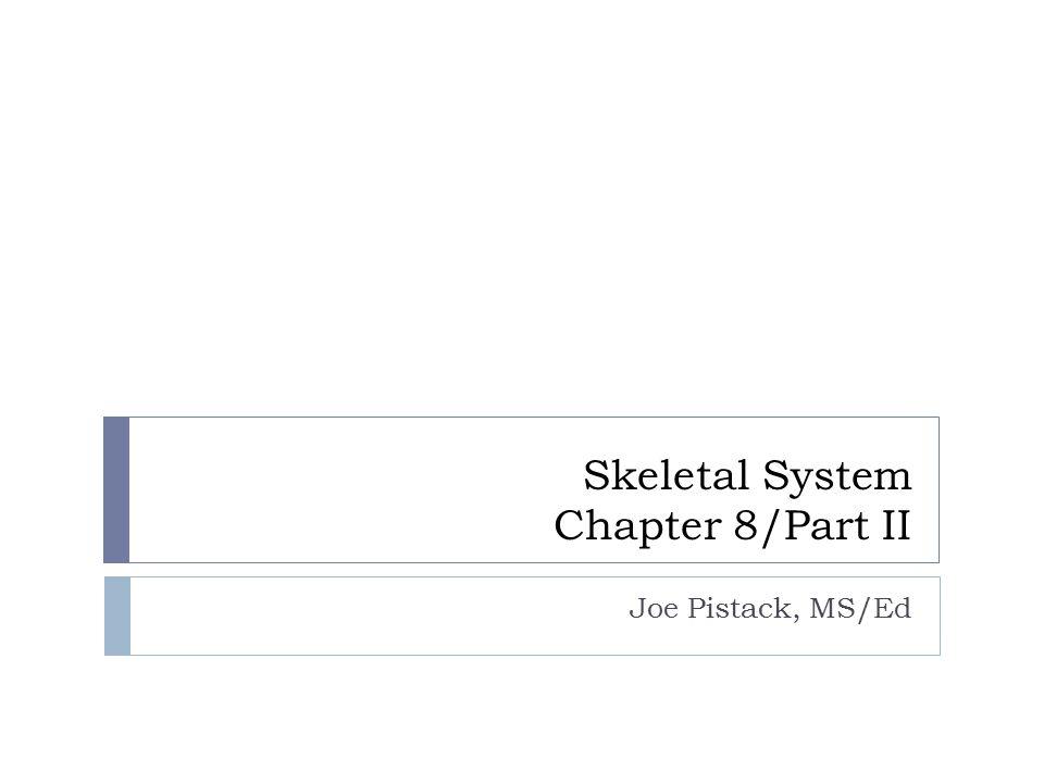 Skeletal System Chapter 8/Part II