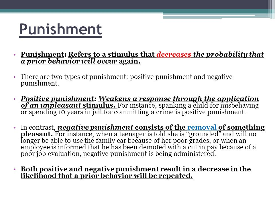 Punishment Punishment: Refers to a stimulus that decreases the probability that a prior behavior will occur again.