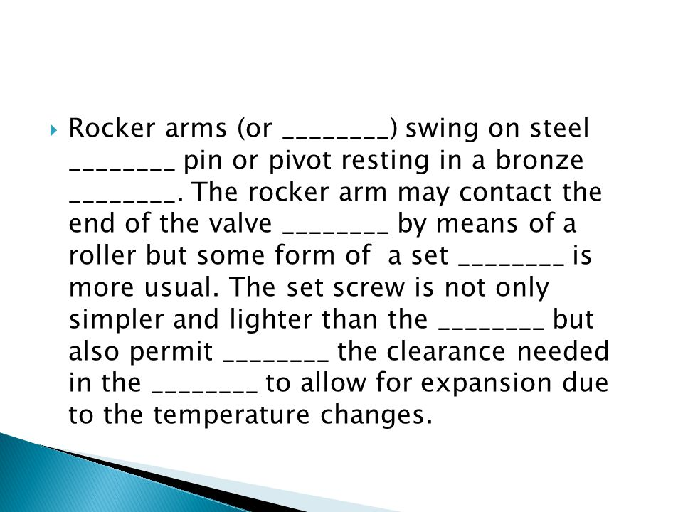Rocker arms (or ________) swing on steel ________ pin or pivot resting in a bronze ________.