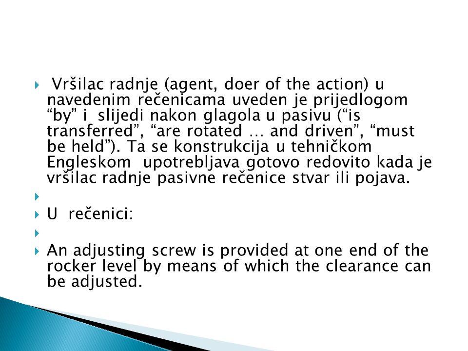 Vršilac radnje (agent, doer of the action) u navedenim rečenicama uveden je prijedlogom by i slijedi nakon glagola u pasivu ( is transferred , are rotated … and driven , must be held ). Ta se konstrukcija u tehničkom Engleskom upotrebljava gotovo redovito kada je vršilac radnje pasivne rečenice stvar ili pojava.