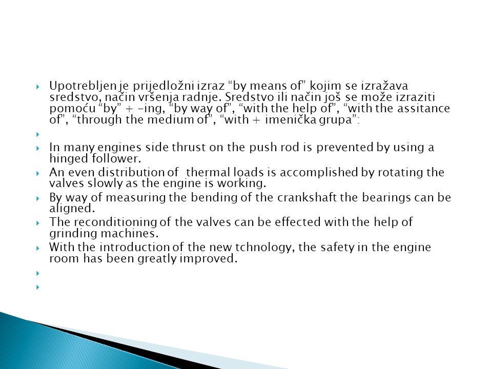 Upotrebljen je prijedložni izraz by means of kojim se izražava sredstvo, način vršenja radnje. Sredstvo ili način još se može izraziti pomoću by + -ing, by way of , with the help of , with the assitance of , through the medium of , with + imenička grupa :