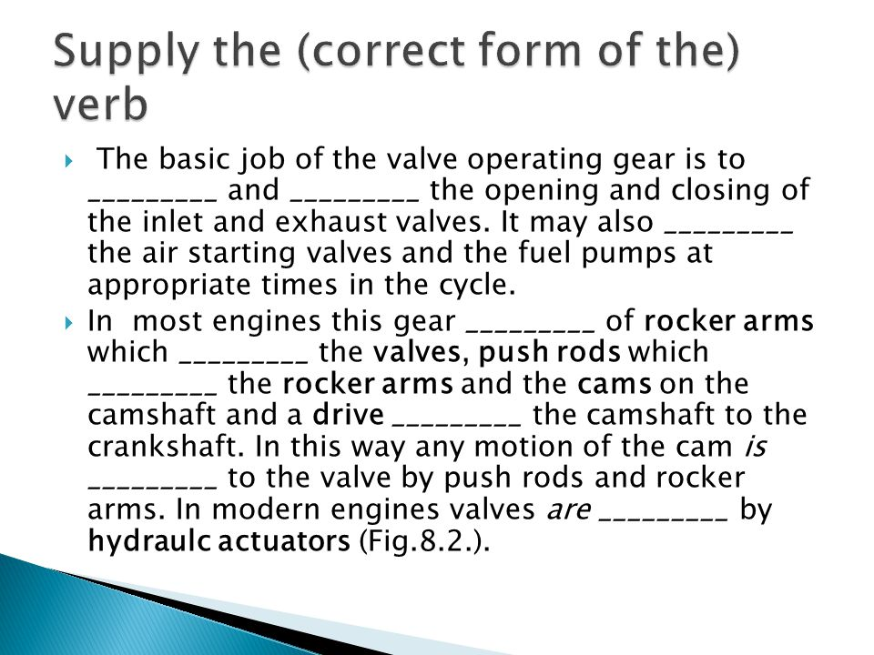 Supply the (correct form of the) verb