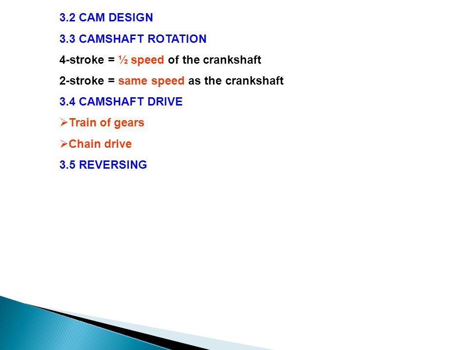 3.2 CAM DESIGN 3.3 CAMSHAFT ROTATION. 4-stroke = ½ speed of the crankshaft. 2-stroke = same speed as the crankshaft.