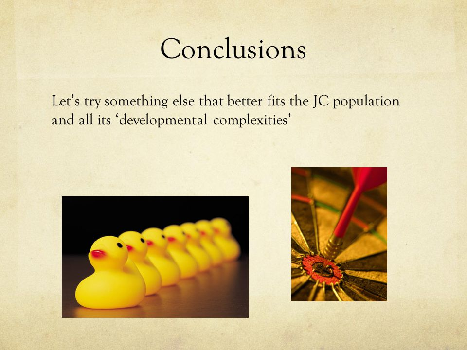 Conclusions Let's try something else that better fits the JC population and all its 'developmental complexities'